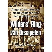 Wilders' ring van discipelen: angst en wantrouwen als bouwstenen van een politieke partij