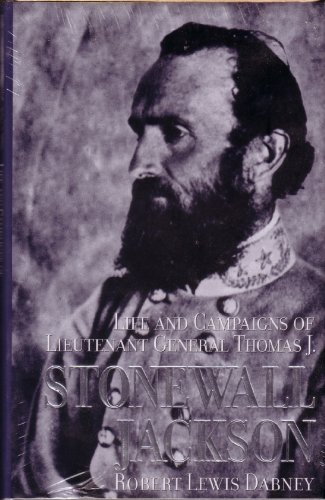 The Life and Campaigns of Lieut.-Gen. Thomas J. Jackson: (Stonewall Jackson)