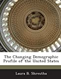 The Changing Demographic Profile of the United States, Laura B. Shrestha, 1288672705