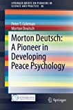 Morton Deutsch: a Pioneer in Developing Peace Psychology, Coleman, Peter T. and Deutsch, Morton, 3319154397
