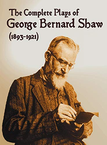 The Complete Plays of George Bernard Shaw (1893-1921), 34 Complete and Unabridged Plays Including: Mrs. Warren's Profession, Caesar and Cleopatra, Man