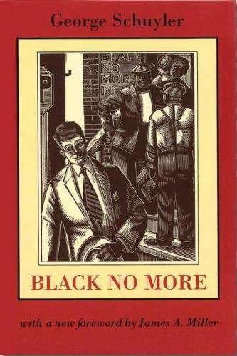 Black No More: Being an Account of the Strange and Wonderful Working of Science in the Land of the Free, A.D. 1933-1940