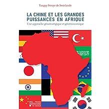 La Chine et les grandes puissances en Afrique: Une approche géostratégique et géoéconomique (Hors collections) (French Edition)