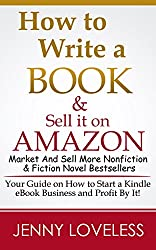 How to Write A Book: & Sell it on Amazon (Make Money Writing, Self-Publishing, Marketing & Selling More Nonfiction & Fiction Best Seller Novels) Publish ... eBook for Kindle Success (English Edition)