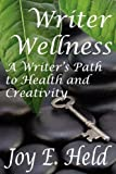 img - for Writer Wellness A Writer's Path to Health and Creativity by Joy E Held (2011-01-14) book / textbook / text book