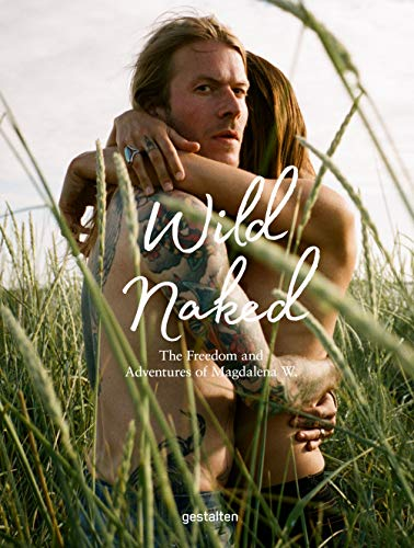 Wild Naked: The Freedom and Adventures of Magdalena W.