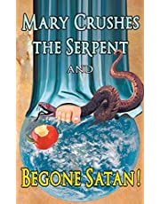 Mary Crushes the Serpent and Begone Satan!: Two Books in One