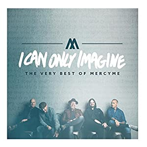 Ratings and reviews for I Can Only Imagine - The Very Best of MercyMe