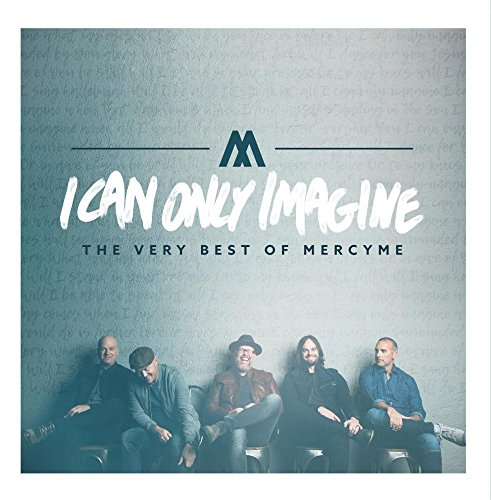 : I Can Only Imagine - The Very Best of MercyMe