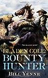 Bladen Cole: Bounty Hunter, Bill Yenne, 0425250547