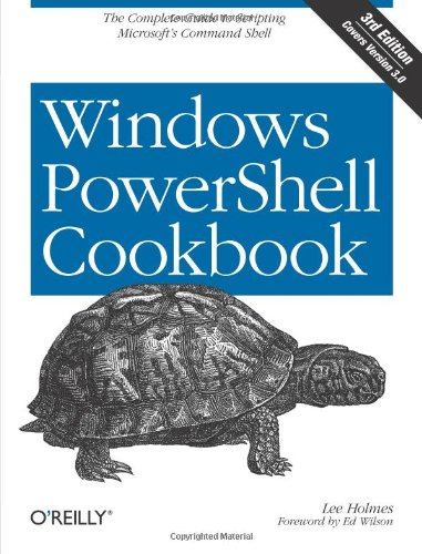 Windows PowerShell Cookbook: The Complete Guide to Scripting Microsoft's Command Shell by O'Reilly Media