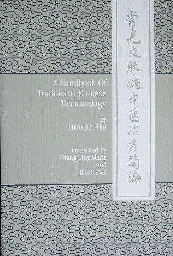 A Handbook of Traditional Chinese Dermatology: Originally Entitled Chang Jian Pi Fu Bing Zhong Yi Zhi Liao Jian Bian, or, A Brief Compendium of the TCM Treatment of Common Skin Diseases