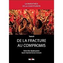 De la fracture au compromis: Genèse de la Constitution tunisienne entre deux campagnes électorales - Chronique de l'Assemblée nationale constituante vécues ... de la Constituante t. 2) (French Edition)