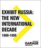 img - for Exhibit Russia: The New International Decade 1986-1996 (Garage Archive Collection) by Viktor Misiano (2016-04-26) book / textbook / text book