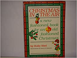 Christmas in the air: A new fashioned book for an old fashioned Christmas