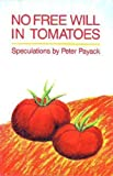 No Free Will in Tomatoes, Peter Payack, 0944072011