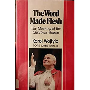The Word Made Flesh: The Meaning of the Christmas Season