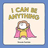 I Can Be Anything: (Guessing Game Book, Bedtime Book for Toddlers)