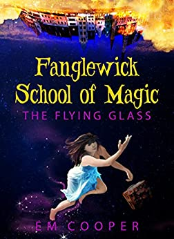 The Flying Glass (Fanglewick School of Magic Book 1) by [Cooper, E.M.]