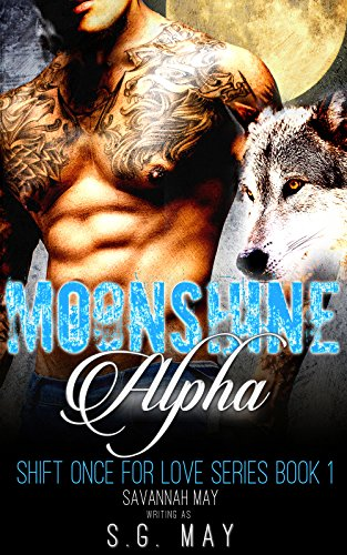 Moonshine Alpha: Wolf Shifter Vampire Mafia Paranormal Romance (Shift Once for Love Book 1) by [May, S.G., May, Savannah]