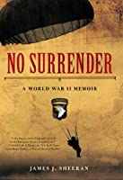 No Surrender: A World War II Memoir