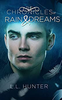 The Chronicles of Rain and Dreams: A Nephilim Universe Book (The Legend of the Archangel 4) by [Hunter, L.L.]