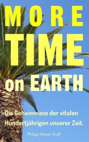 More Time on Earth: Die Geheimnisse der vitalen Hundertjährigen unserer Zeit