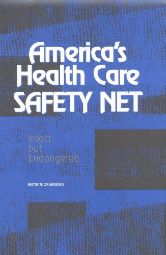 America's Health Care Safety Net: Intact but (Health Care Safety Net)