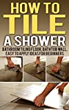 shower tile designs How To Tile A Shower: Bathroom Tiling Floor, Bathtub Wall, Easy To Apply Ideas For Beginners