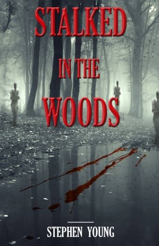 Stalked in the Woods: Creepy Place Stories: Creepy tales of scary encounters in the Woods.