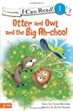 Otter and Owl and the Big Ah-Choo!, Zondervan Publishing Staff and Crystal Bowman, 0310717051