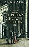 A History of St Peter's Church, Brighton, P.D.W.Nicholl, 1491887419