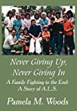 Never Giving up, Never Giving In, Pamela M. Woods, 1456050710