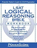 The PowerScore LSAT Logical Reasoning Bible Workbook (Powerscore Test Preparation) by David M. Killoran, Steven G. Stein, Nicolay I. Siclunov Workbook Edition (11/1/2010)