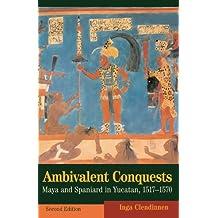 Ambivalent Conquests: Maya and Spaniard in Yucatan, 1517–1570 (Cambridge Latin American Studies)