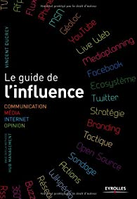 Télécharger Le guide de l'influence. Communication Média Internet Opinion PDF En Ligne Gratuitement