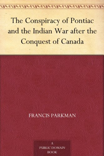 The Conspiracy of Pontiac and the Indian War after the Conquest of Canada by [Parkman, Francis]