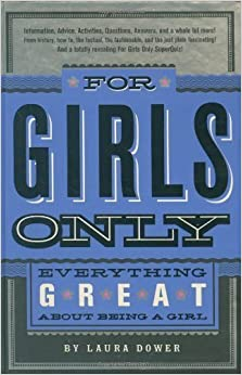 For Girls Only: Everything Great About Being a Girl Laura Dower