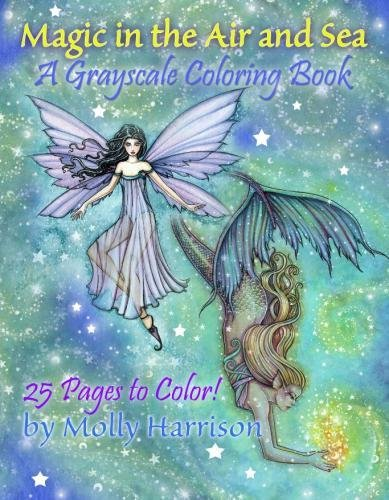 Magic in the Air and Sea - A Grayscale Coloring Book: Fairies and Mermaids in Grayscale by Molly Harrison by Molly Harrison