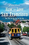 How to love San Francisco: One year in the City by the Bay