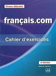Français.com: méthode de français professionnel et des affaires. Cahier d'exercices. Niveau débutant