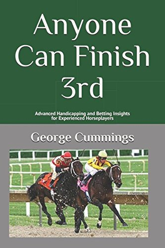 Anyone Can Finish 3rd: Advanced Handicapping and Betting Insights for the Experienced Horseplayer