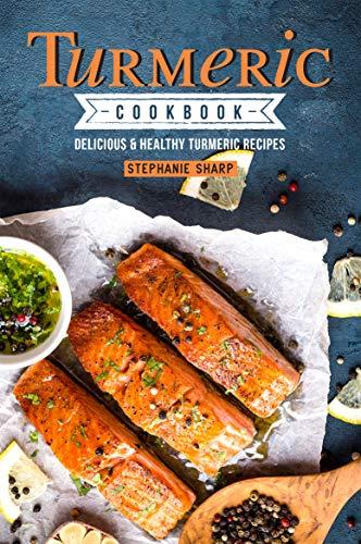 Turmeric Cookbook: Delicious & Healthy Turmeric Recipes ()