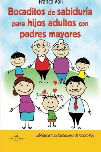 Download Bocaditos de sabiduría para hijos adultos con padres mayores (Biblioteca transformacional de Franco Voli) (Spanish Edition) PDF