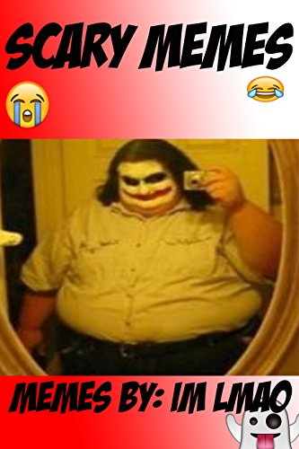 Scary Memes 800+: Terrifying Horror & Spooky Scary Memes, Funny Memes, Ghost Memes, Halloween Memes, That Will Scare (Los Memes De Halloween)