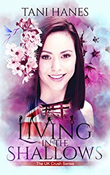 Living in the Shallows (UK Crush Book 1) by [Hanes, Tani]