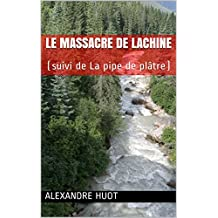 Le massacre de Lachine : (suivi de La pipe de plâtre) (French Edition)