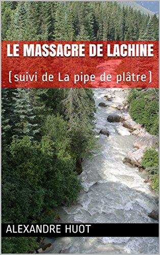 Le massacre de Lachine : (suivi de La pipe de plâtre) (French Edition)