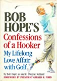 Bob Hope's Confessions of a Hooker: My Lifelong Love Affair With Golf