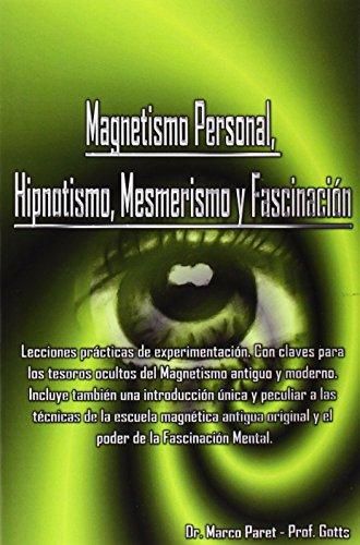 Magnetismo Personal, Hipnotismo, Mesmerismo y Fascinacion (Spanish Edition) [MARCO PARET - GOTTS] (Tapa Blanda)